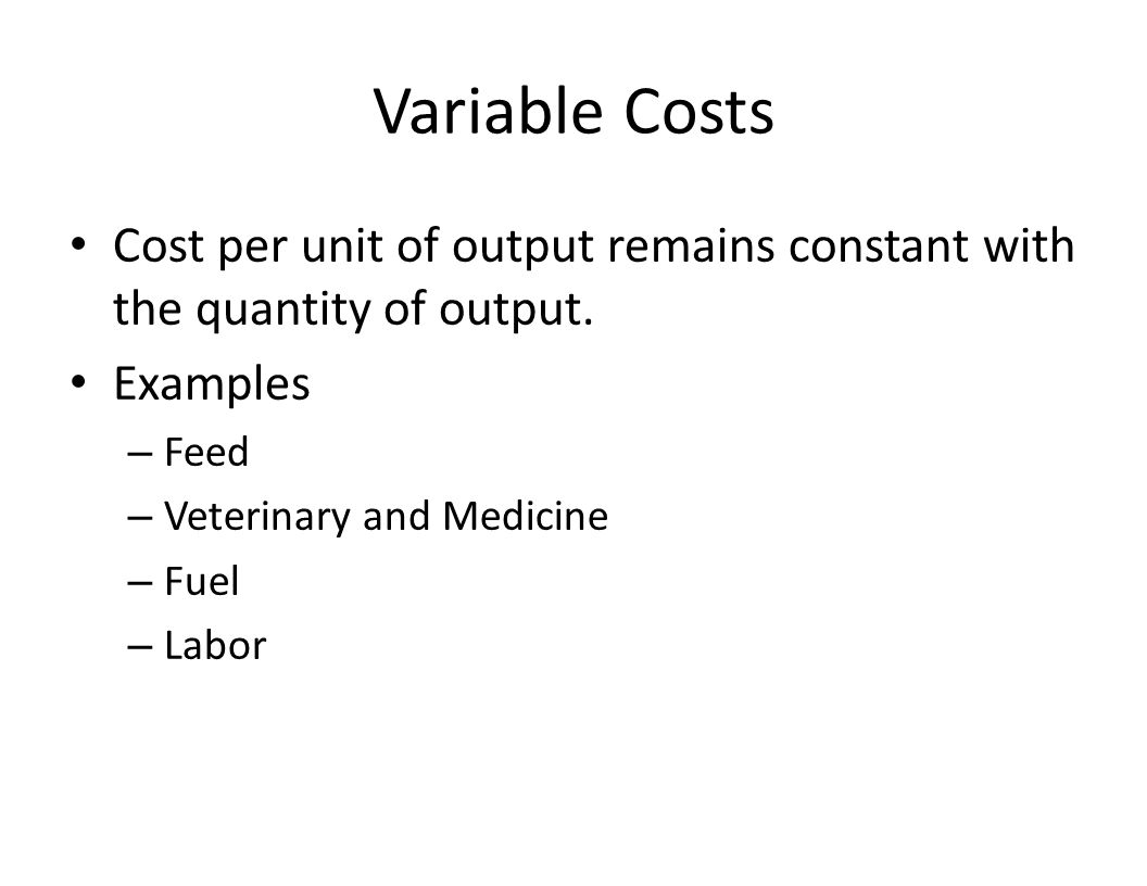Variable Costs Cost per unit of output remains constant with the quantity of output.