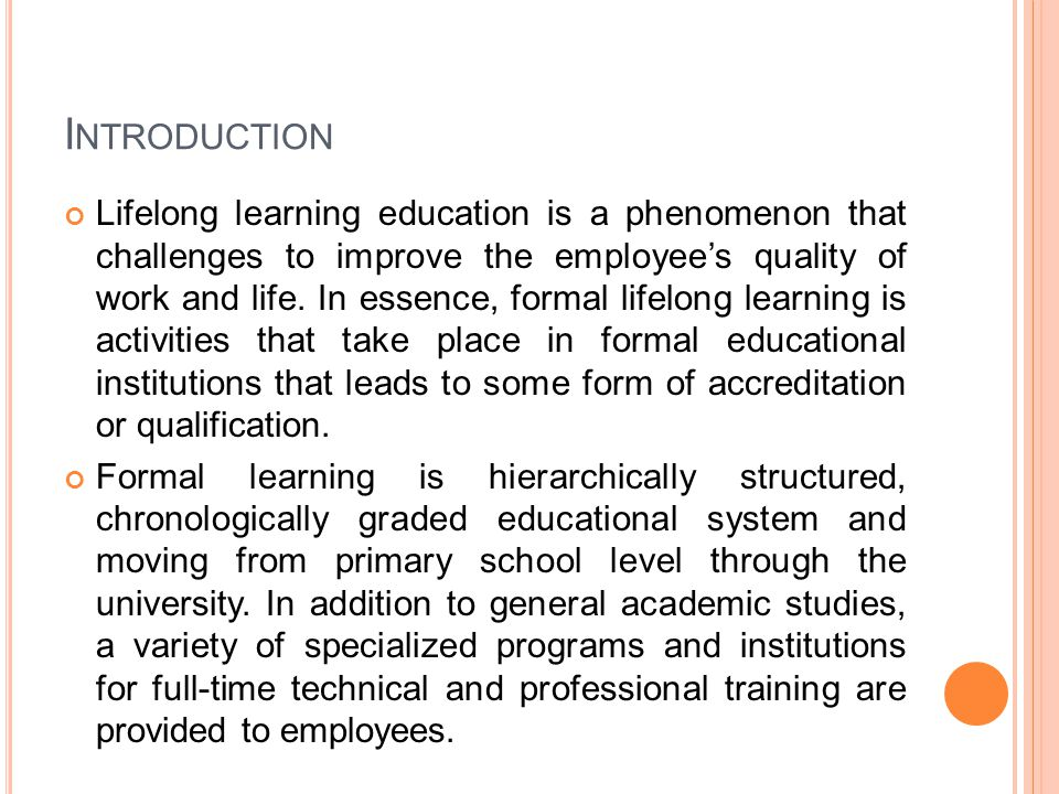 I NTRODUCTION The importance of formal lifelong learning in organizational context, is to improve employees career future development, enhances social inclusion, active citizenship, personal development, and competitiveness.