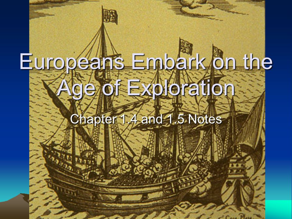 Europeans Embark on the Age of Exploration Chapter 1.4 and 1.5 Notes