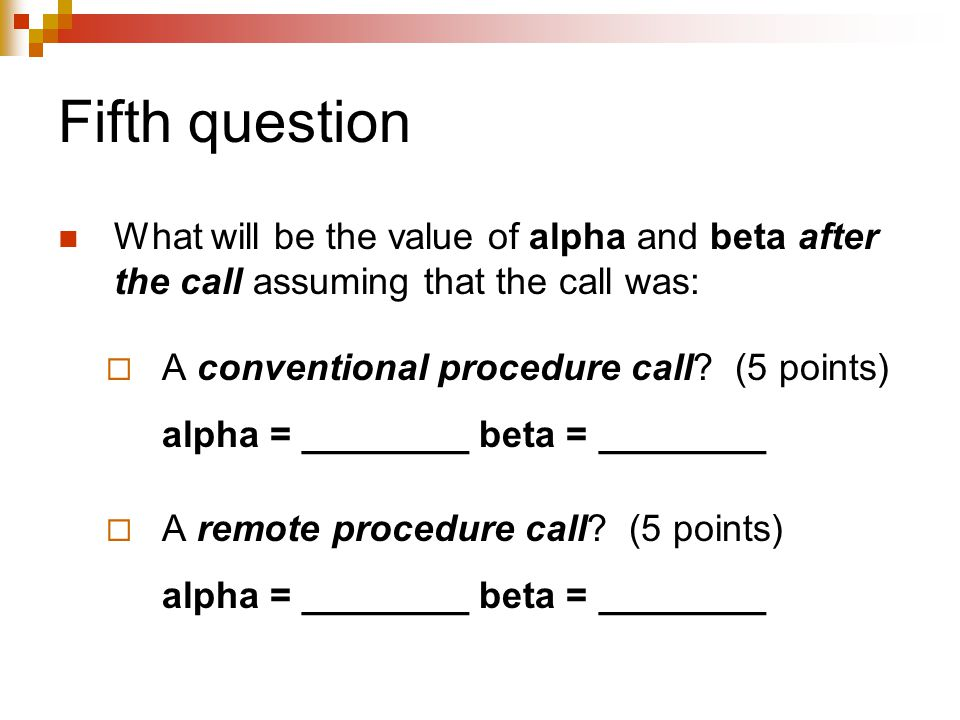 Fifth question What will be the value of alpha and beta after the call assuming that the call was:  A conventional procedure call? (5 points) alpha =