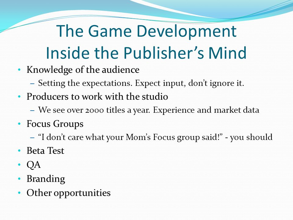 The Game Development Inside the Publisher's Mind Knowledge of the audience – Setting the expectations.