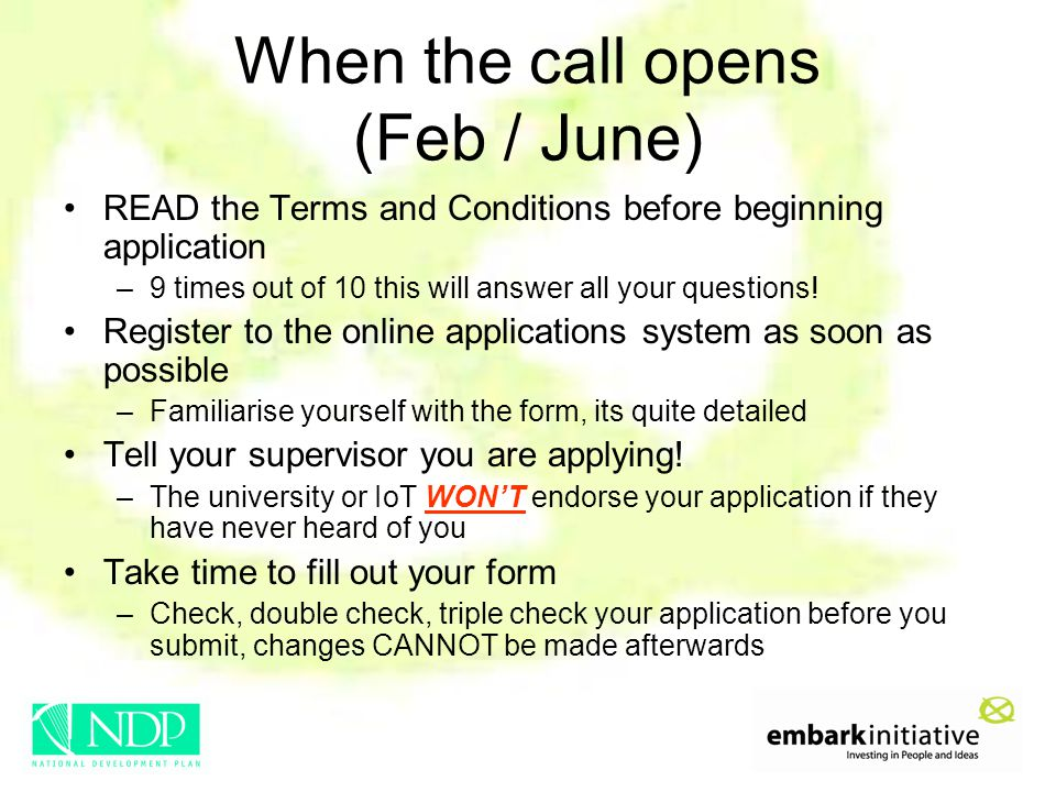 When the call opens (Feb / June) READ the Terms and Conditions before beginning application –9 times out of 10 this will answer all your questions.