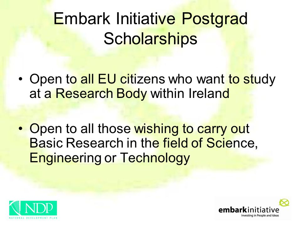 Embark Initiative Postgrad Scholarships Open to all EU citizens who want to study at a Research Body within Ireland Open to all those wishing to carry