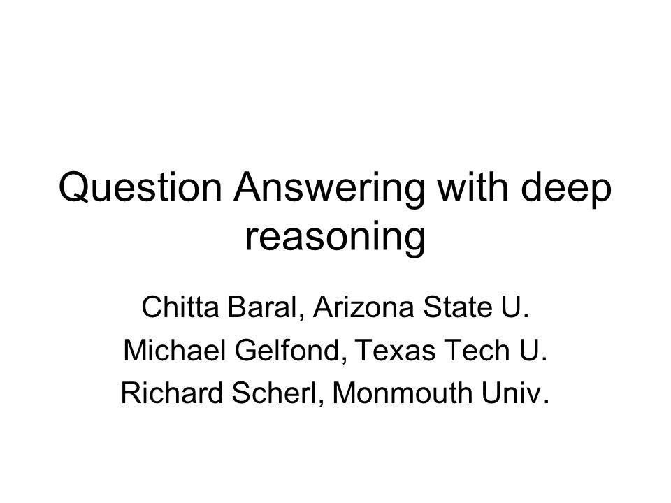 Question Answering with deep reasoning Chitta Baral, Arizona State U.