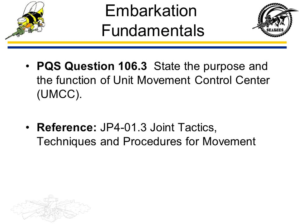 Embarkation Fundamentals PQS Question 106.3 State the purpose and the function of Unit Movement Control Center (UMCC). Reference: JP4-01.3 Joint Tacti