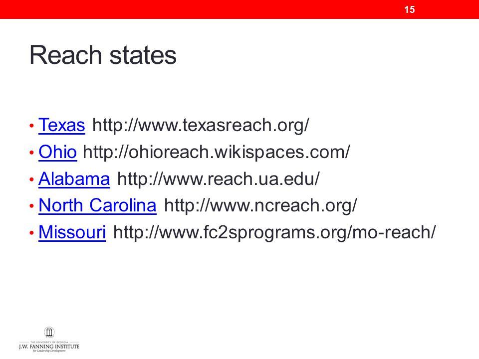 Reach states Texas http://www.texasreach.org/ Texas Ohio http://ohioreach.wikispaces.com/ Ohio Alabama http://www.reach.ua.edu/ Alabama North Carolina http://www.ncreach.org/ North Carolina Missouri http://www.fc2sprograms.org/mo-reach/ Missouri 15