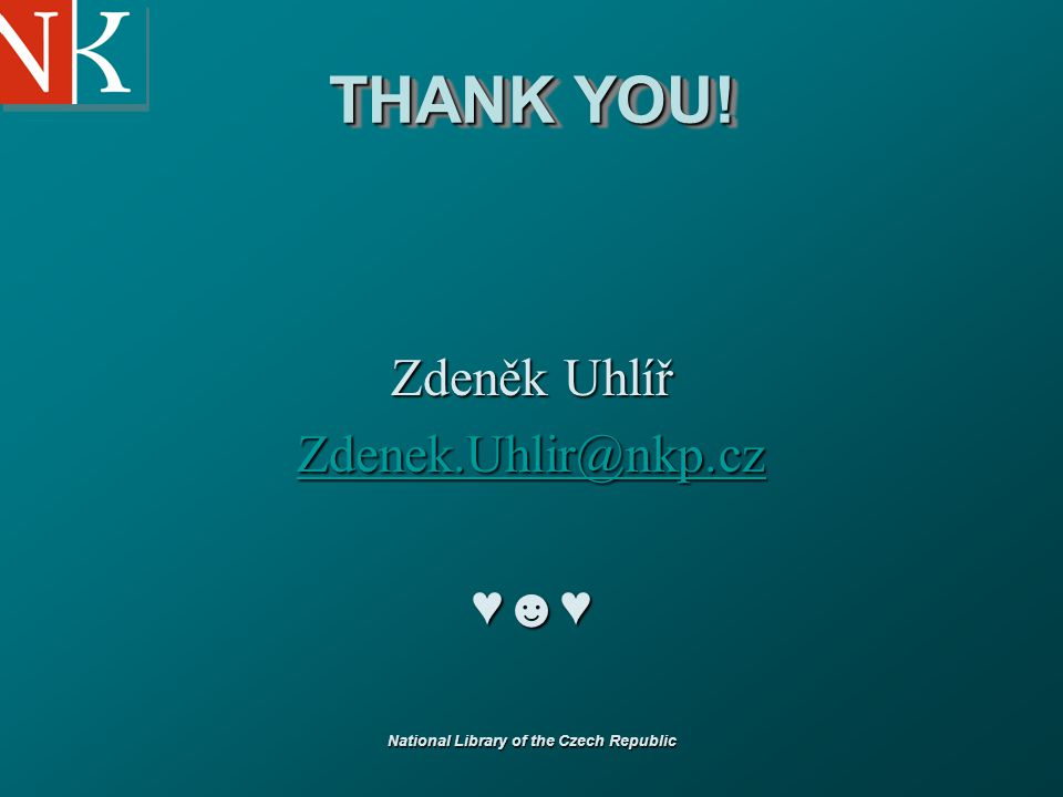 National Library of the Czech Republic THANK YOU! Zdeněk Uhlíř Zdenek.Uhlir@nkp.cz ♥☻♥