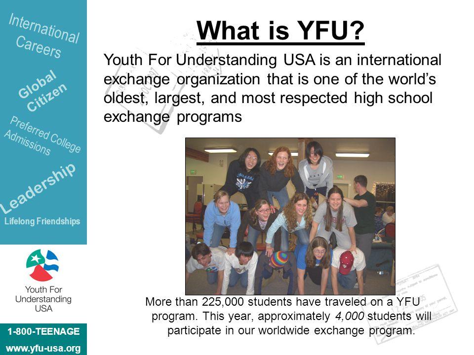 1-800-TEENAGE www.yfu-usa.org Global Citizen Leadership Preferred College Admissions International Careers Lifelong Friendships What is YFU.