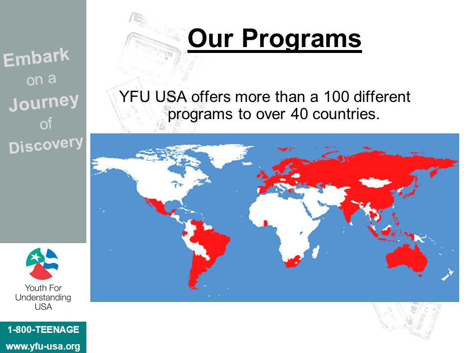 1-800-TEENAGE www.yfu-usa.org Embark on a Journey of Discovery Our Programs YFU USA offers more than a 100 different programs to over 40 countries.