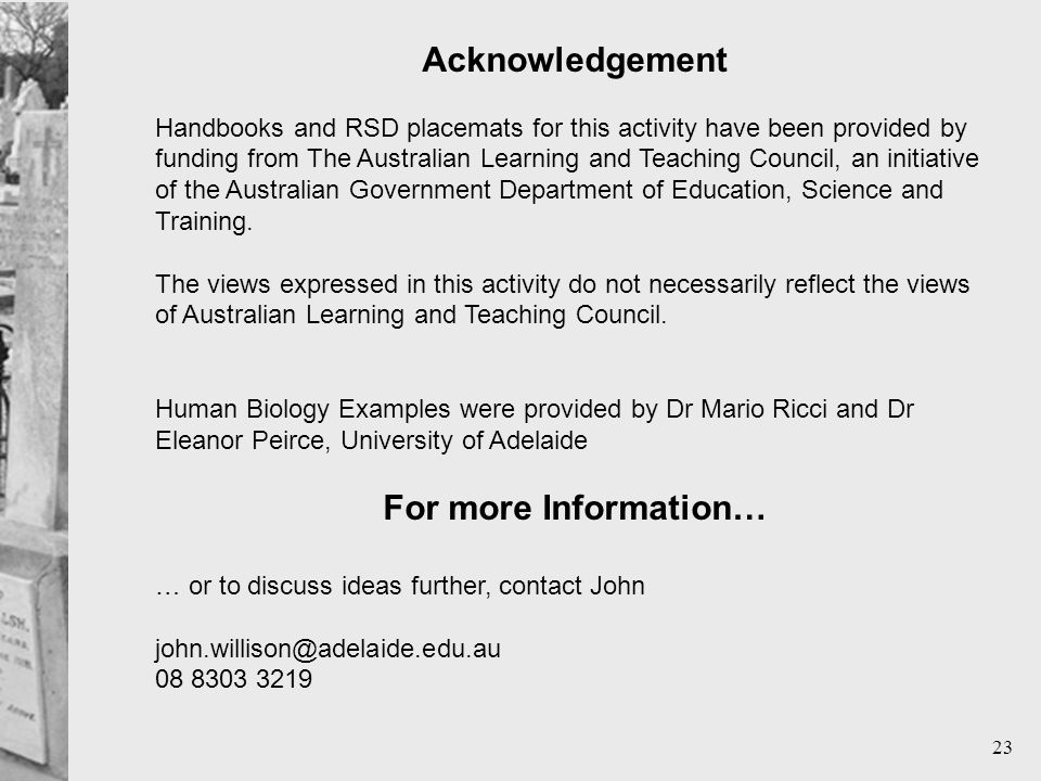 23 Acknowledgement Handbooks and RSD placemats for this activity have been provided by funding from The Australian Learning and Teaching Council, an initiative of the Australian Government Department of Education, Science and Training.