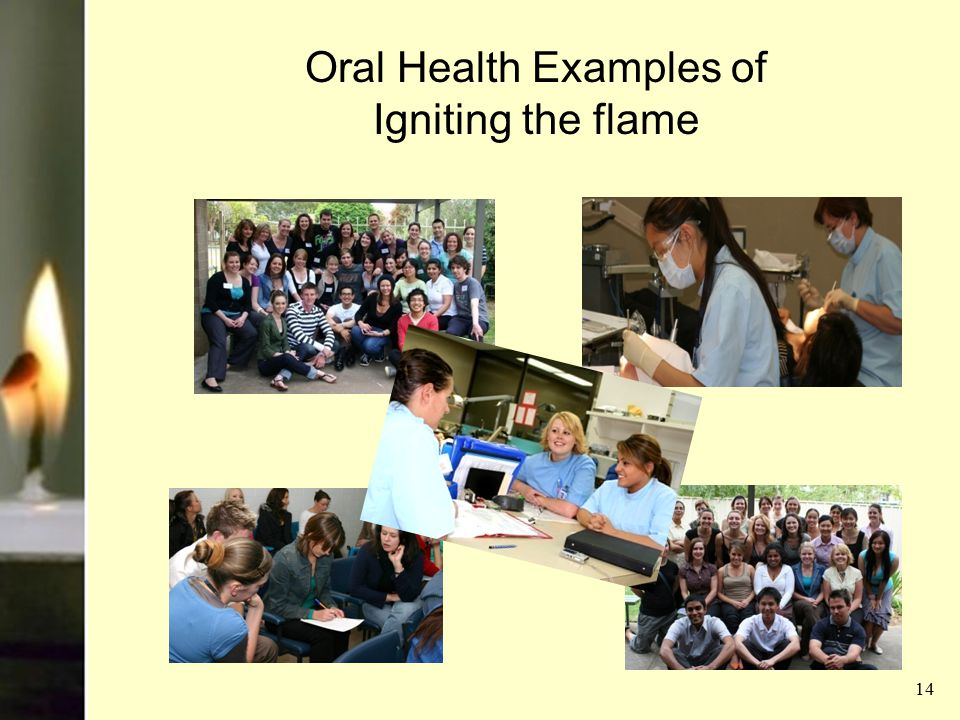 Oral Health Examples of Igniting the flame 14
