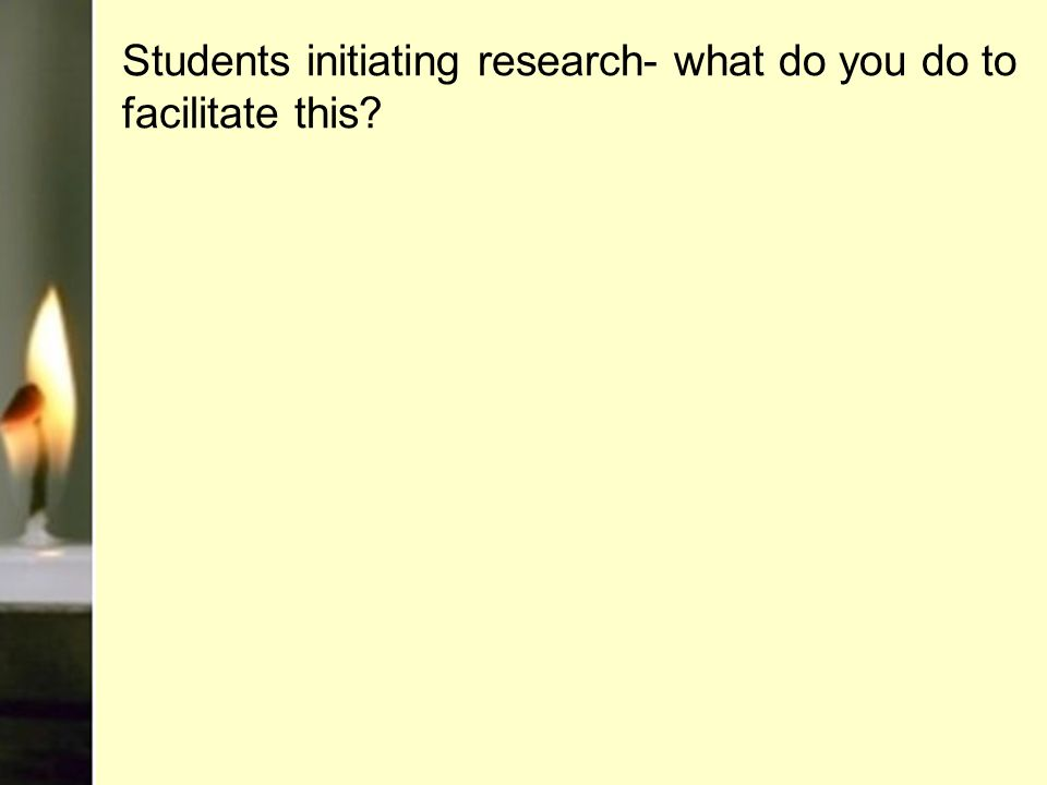 Students initiating research- what do you do to facilitate this?