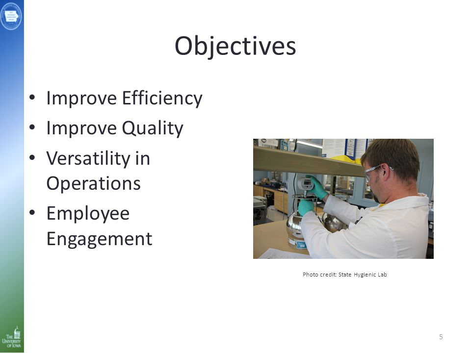 Objectives Improve Efficiency Improve Quality Versatility in Operations Employee Engagement 5 Photo credit: State Hygienic Lab
