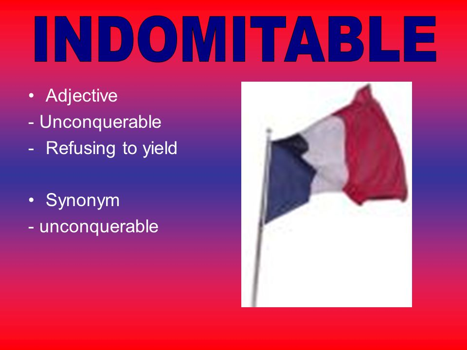 Adjective - Unconquerable -Refusing to yield Synonym - unconquerable