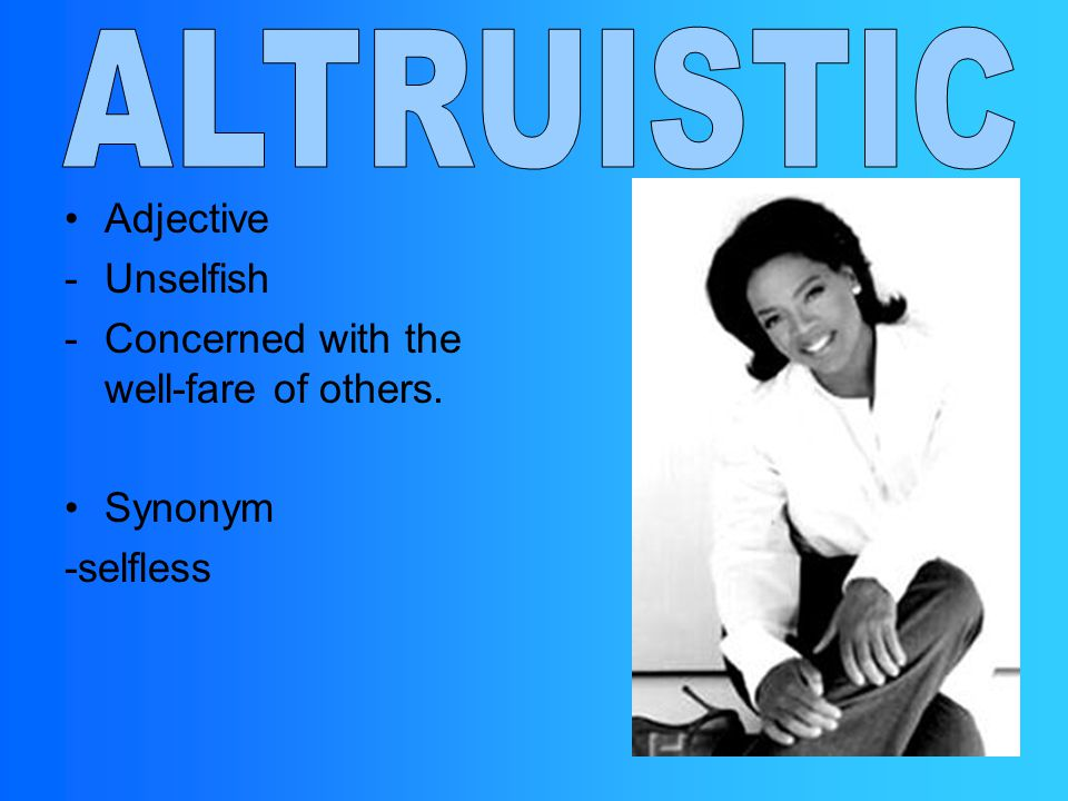 Adjective -Unselfish -Concerned with the well-fare of others. Synonym -selfless