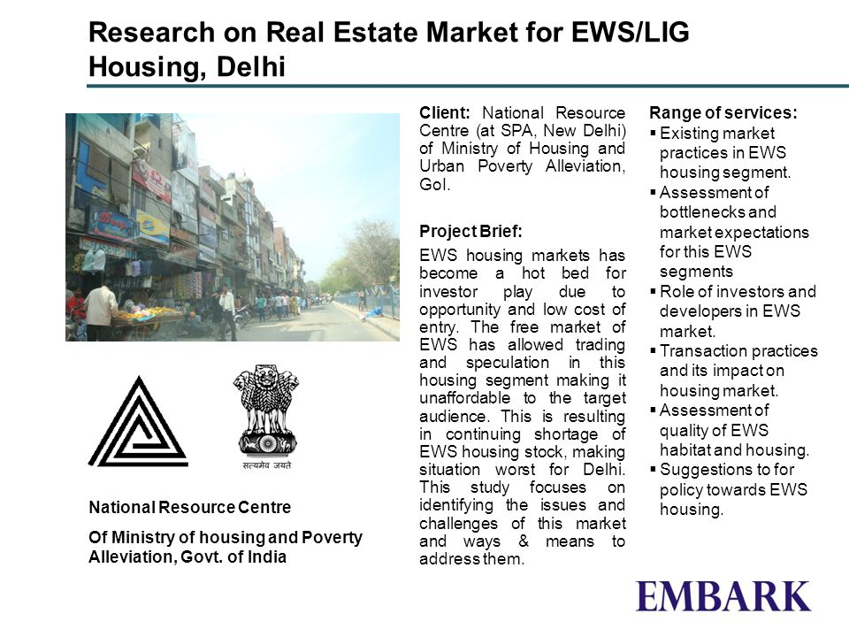 Research on Real Estate Market for EWS/LIG Housing, Delhi Client: National Resource Centre (at SPA, New Delhi) of Ministry of Housing and Urban Poverty Alleviation, GoI.