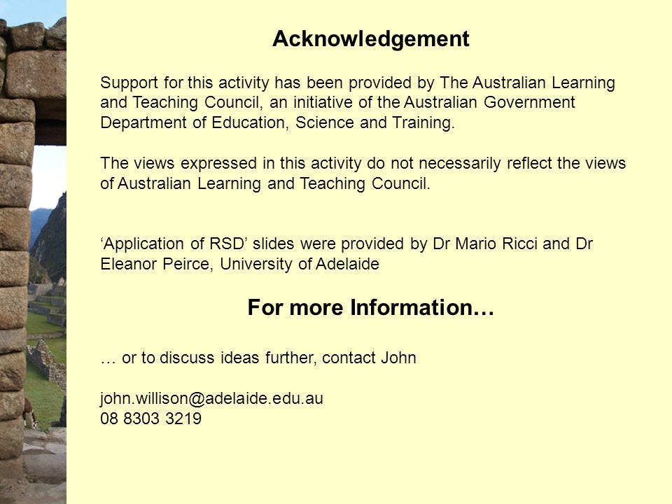 Acknowledgement Support for this activity has been provided by The Australian Learning and Teaching Council, an initiative of the Australian Government Department of Education, Science and Training.