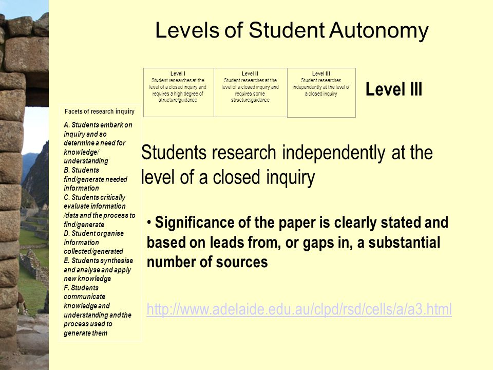 Levels of Student Autonomy Level III Students research independently at the level of a closed inquiry Facets of research inquiry A. Students embark on