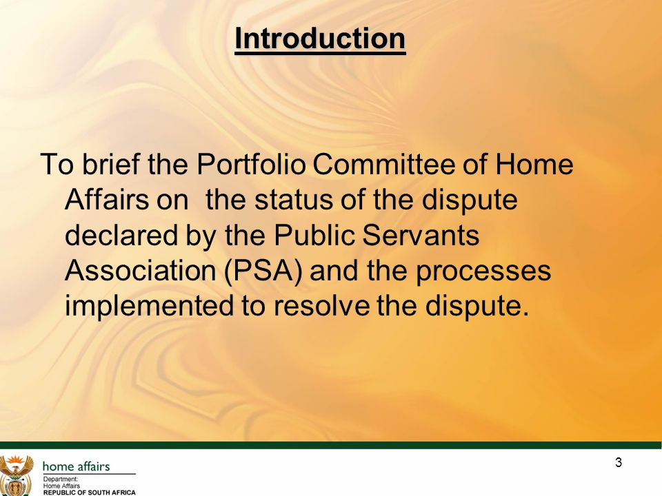 3 Introduction To brief the Portfolio Committee of Home Affairs on the status of the dispute declared by the Public Servants Association (PSA) and the