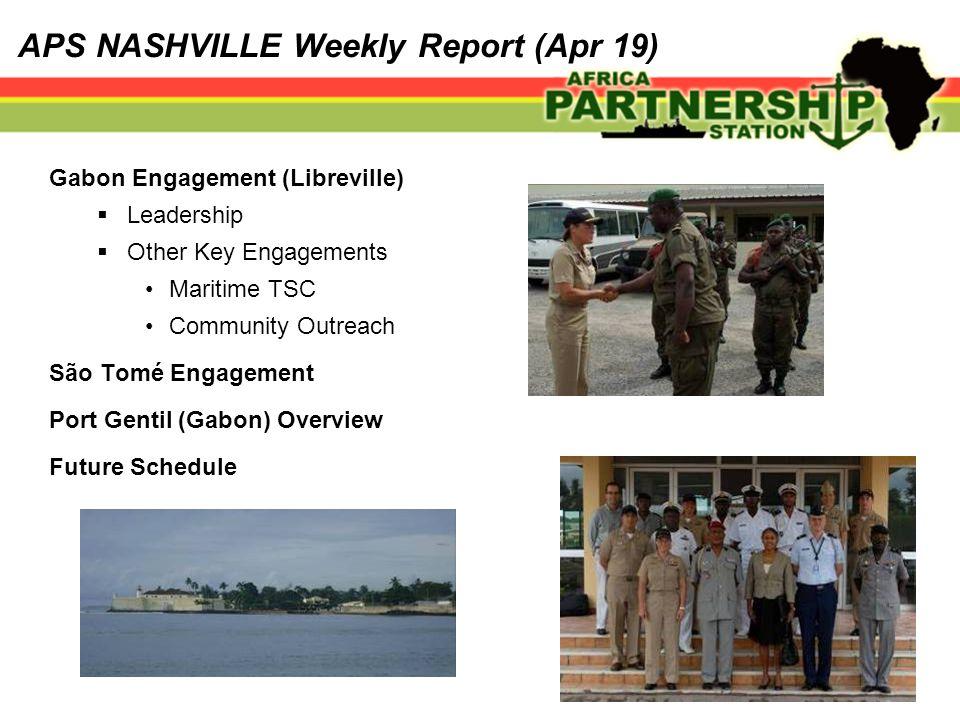 APS NASHVILLE Weekly Report (Apr 19) Gabon Engagement (Libreville)  Leadership  Other Key Engagements Maritime TSC Community Outreach São Tomé Engagement Port Gentil (Gabon) Overview Future Schedule