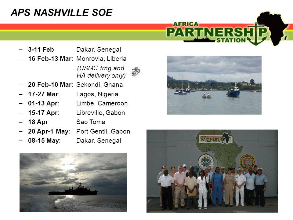 APS NASHVILLE SOE –3-11 FebDakar, Senegal –16 Feb-13 Mar:Monrovia, Liberia (USMC trng and HA delivery only) –20 Feb-10 Mar: Sekondi, Ghana –17-27 Mar: Lagos, Nigeria –01-13 Apr: Limbe, Cameroon –15-17 Apr: Libreville, Gabon –18 AprSao Tome –20 Apr-1 May: Port Gentil, Gabon –08-15 May: Dakar, Senegal
