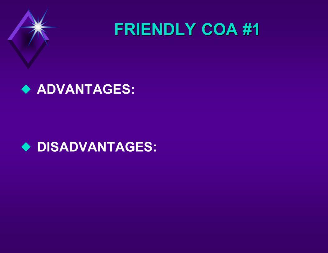 FRIENDLY COA #1 u ADVANTAGES: u DISADVANTAGES:
