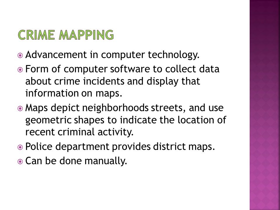 Advancement in computer technology.  Form of computer software to collect data about crime incidents and display that information on maps.  Maps d