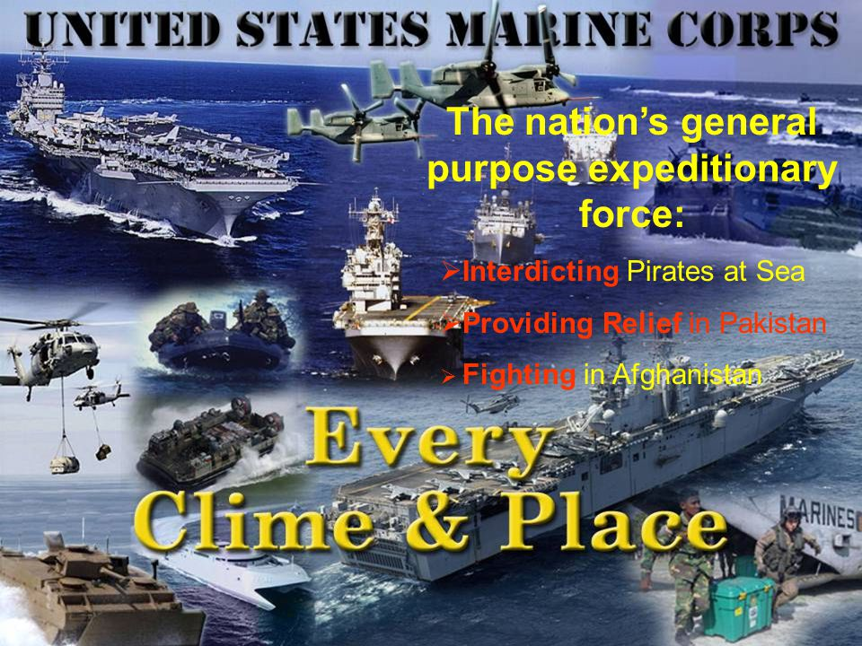 2 Responsive and Scalable across the full Range of Military Operations HA / DR Pakistan The Marine Corps …a uniquely capable, general purpose expeditionary force … 15 MEU 'Pirates' Major Combat Operations