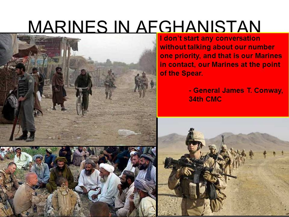 MARINES IN AFGHANISTAN I don't start any conversation without talking about our number one priority, and that is our Marines in contact, our Marines at the point of the Spear.