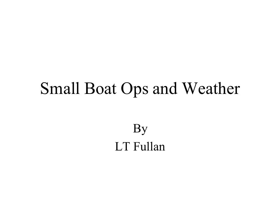 Small Boat Ops and Weather By LT Fullan