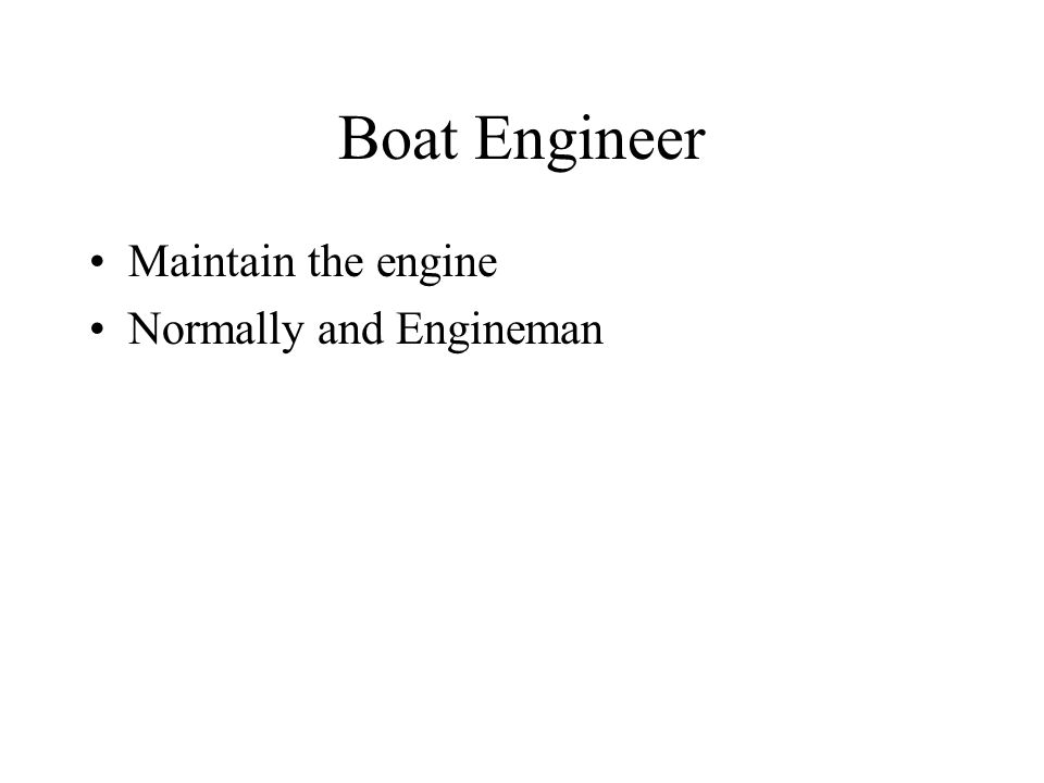 Boat Engineer Maintain the engine Normally and Engineman