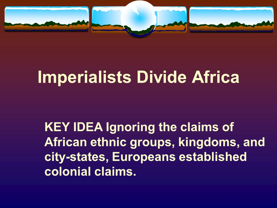 Industrialization Leads to Imperialism  Industrialism stirred the ambitions of the Europeans.