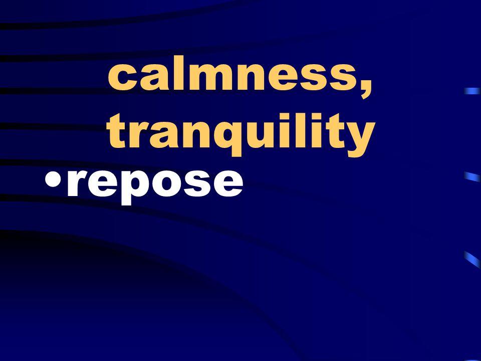 calmness, tranquility repose