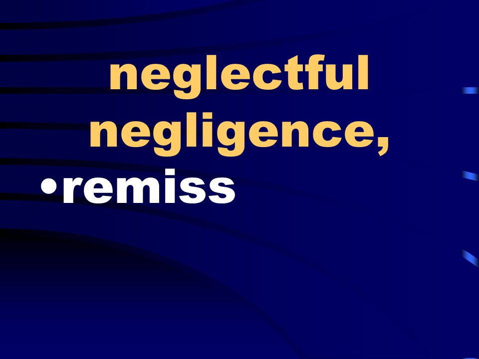 neglectful negligence, remiss