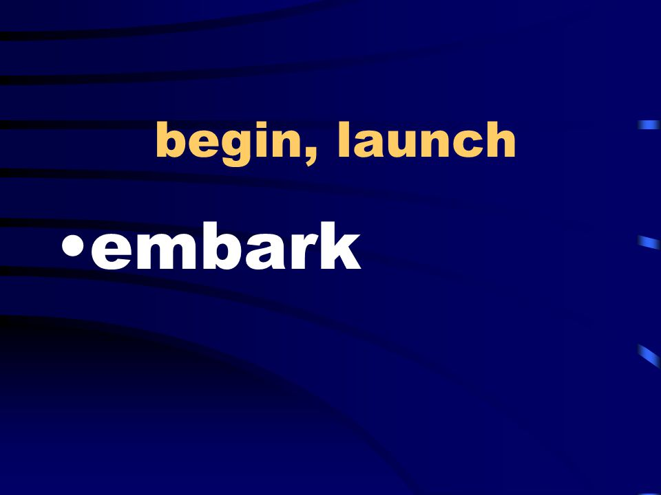 begin, launch embark