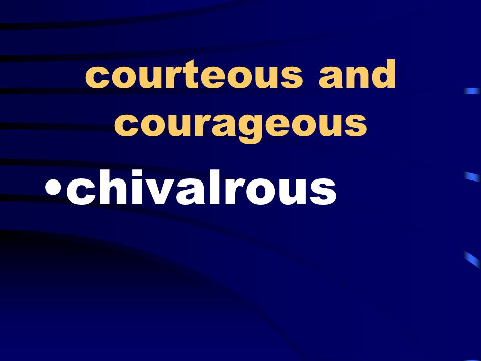 courteous and courageous chivalrous