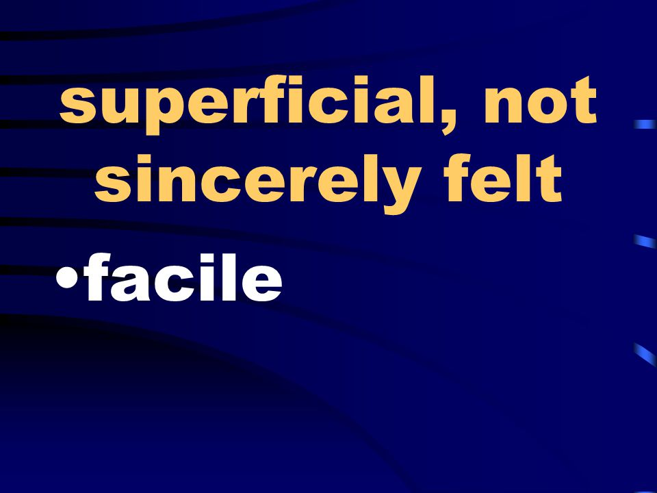 superficial, not sincerely felt facile