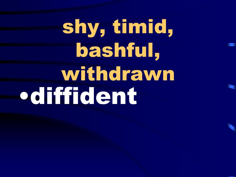 shy, timid, bashful, withdrawn diffident
