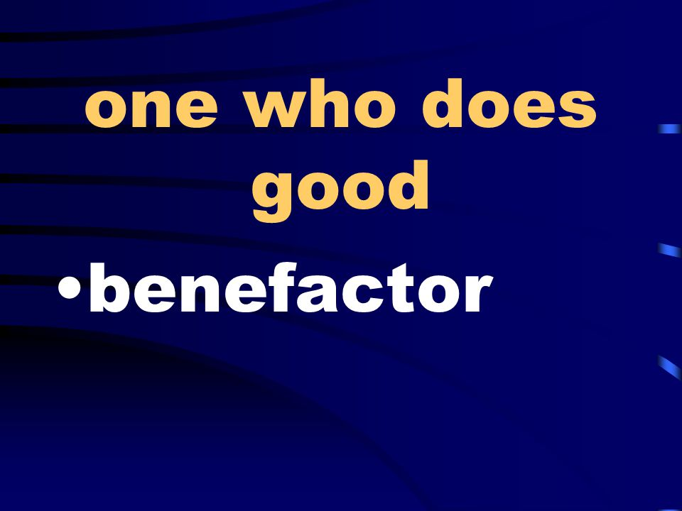 one who does good benefactor
