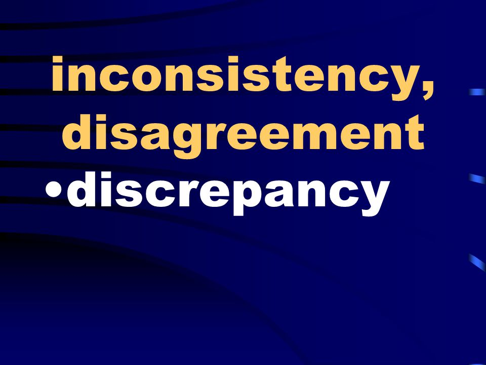 inconsistency, disagreement discrepancy