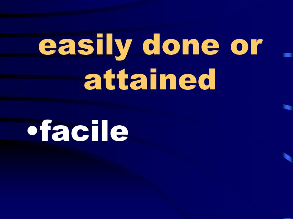 easily done or attained facile