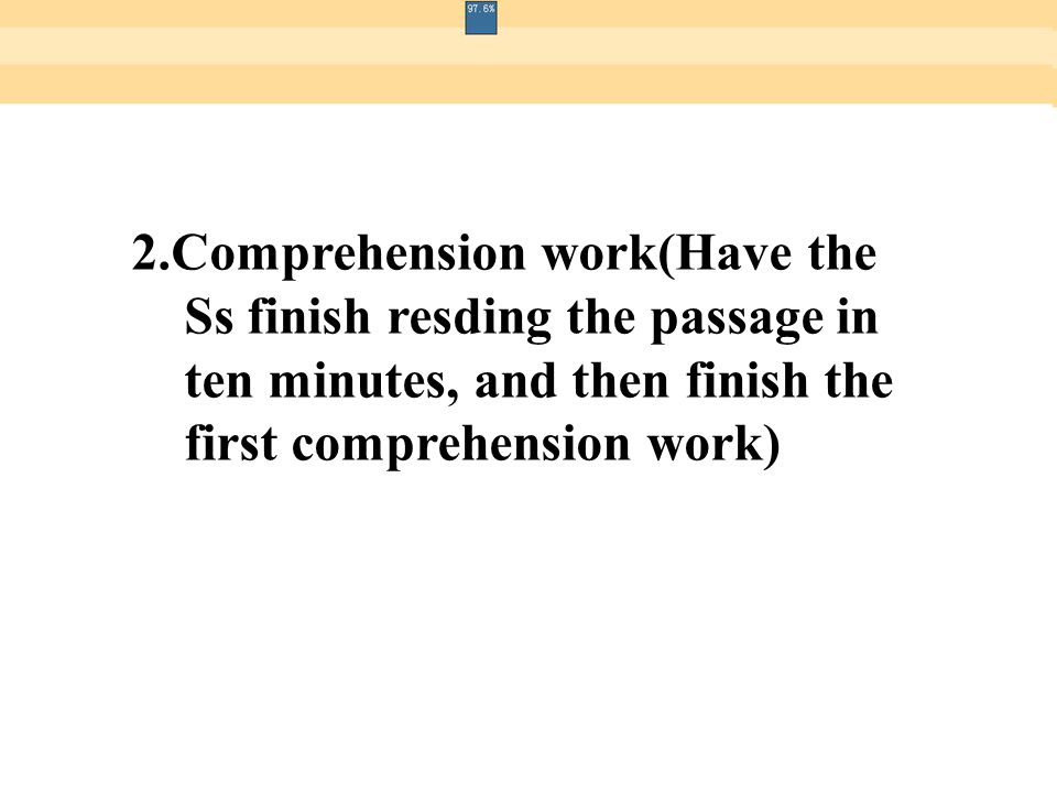 2.Comprehension work(Have the Ss finish resding the passage in ten minutes, and then finish the first comprehension work)