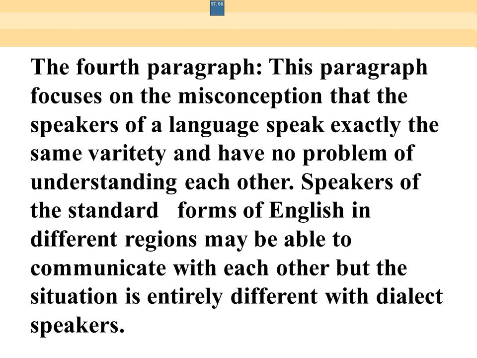 The fourth paragraph: This paragraph focuses on the misconception that the speakers of a language speak exactly the same varitety and have no problem