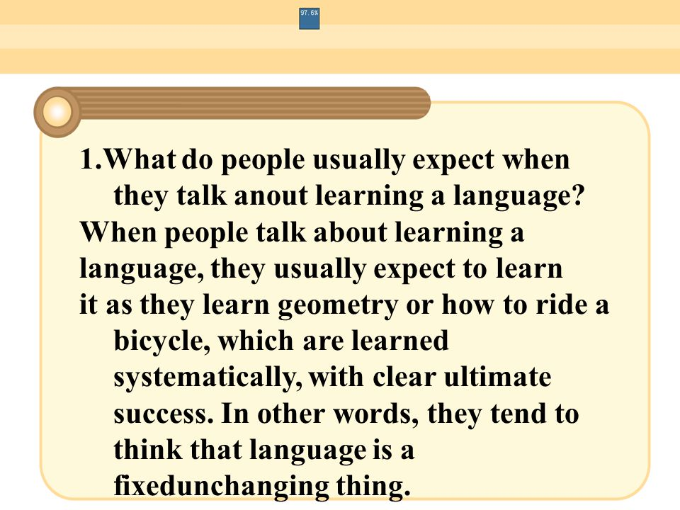 1.What do people usually expect when they talk anout learning a language? When people talk about learning a language, they usually expect to learn it