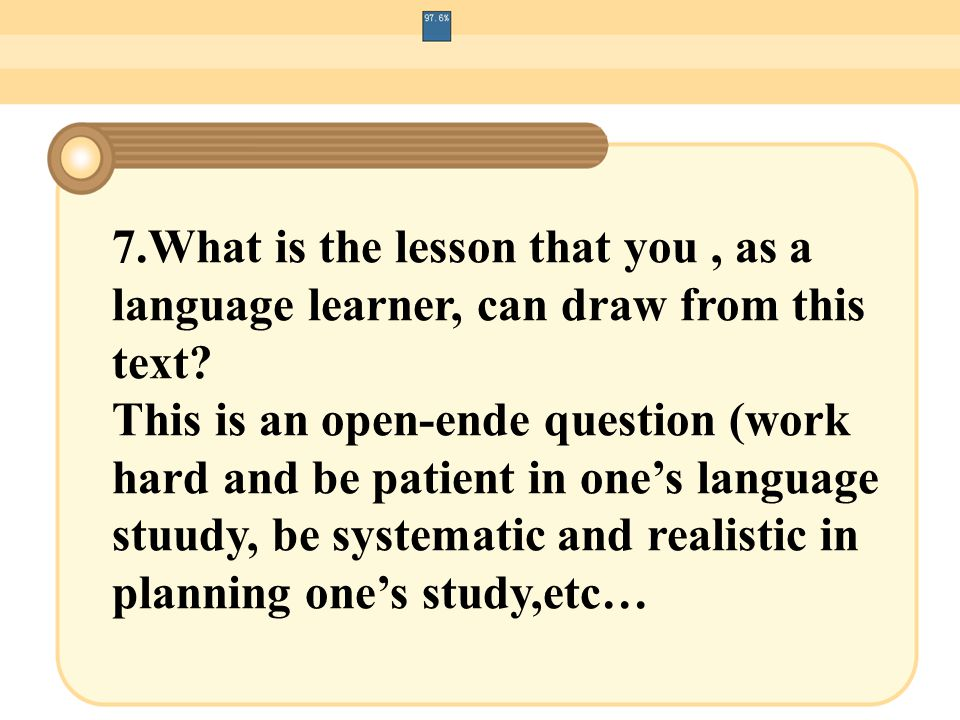 7.What is the lesson that you, as a language learner, can draw from this text? This is an open-ende question (work hard and be patient in one's langua