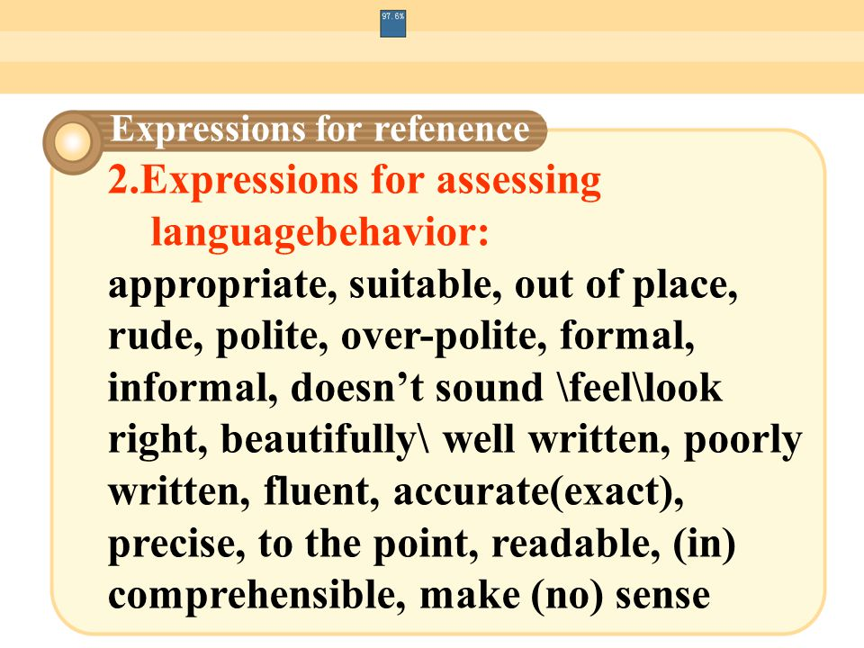 2.Expressions for assessing languagebehavior: appropriate, suitable, out of place, rude, polite, over-polite, formal, informal, doesn't sound \feel\lo