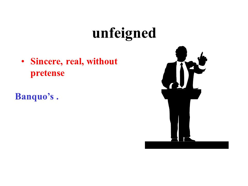 unfeigned Sincere, real, without pretense Banquo's.