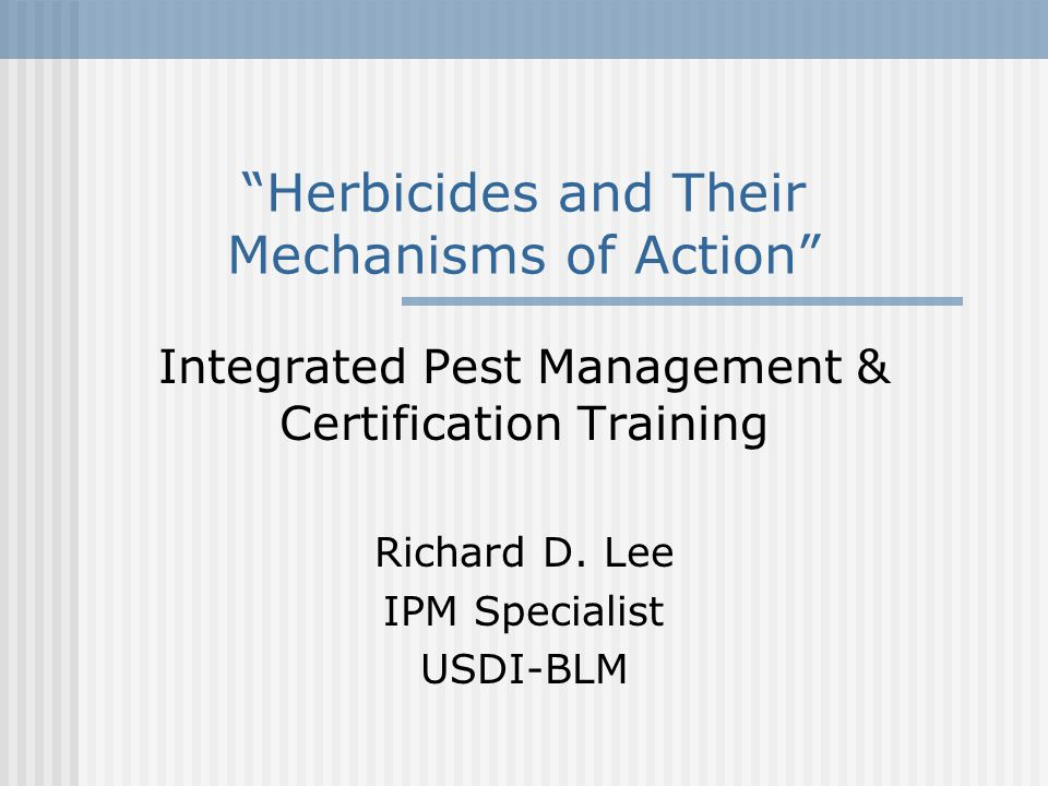 Herbicides and Their Mechanisms of Action Integrated Pest Management & Certification Training Richard D.
