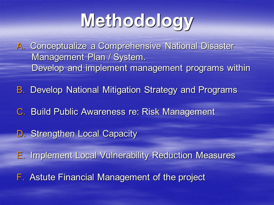 Methodology A. Conceptualize a Comprehensive National Disaster Management Plan / System.