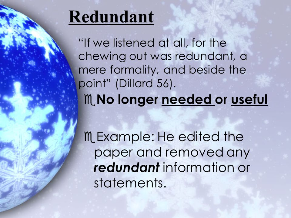 "Redundant e No longer needed or useful eExample: He edited the paper and removed any redundant information or statements. ""If we listened at all, for"